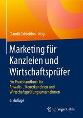 Marketing für Kanzleien und Wirtschaftsprüfer: Ein Praxishandbuch für Anwalts-, Steuerkanzleien und Wirtschaftsprüfungsunternehmen, Ausgabe 4