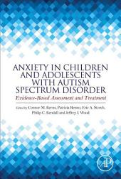 Anxiety in Children and Adolescents with Autism Spectrum Disorder: Evidence-Based Assessment and Treatment
