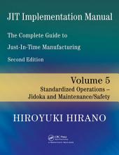 JIT Implementation Manual -- The Complete Guide to Just-In-Time Manufacturing: Volume 5 -- Standardized Operations -- Jidoka and Maintenance/Safety, Edition 2