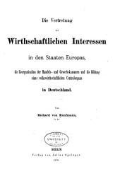 Die Vertretung der wirthschaftlichen Interessen in den Staaten Europas: die Reorganisation der Handels- und Gewerbekammern und die Bildung eines volkswirthschaftlichen Centralorgans in Deutschland