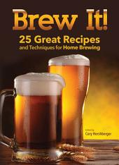 Brew It!: 25 Great Recipes and Techniques to Brew at Home