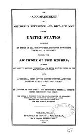 An accompaniment to Mitchell's reference and distance map of the United States: containing an index of all the counties, districts, townships, towns, &c., in the Union; together with an index of the rivers, also, a general view of the United States, and the several states and territories