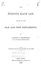 The Fugitive Slave Law: Tried by the Old and New Testaments