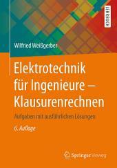 Elektrotechnik für Ingenieure - Klausurenrechnen: Aufgaben mit ausführlichen Lösungen, Ausgabe 6