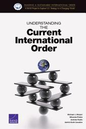 Understanding the Current International Order: [Building a Sustainable International Order series]