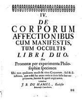 ICV. De corporum affectionibus cum manifestis, tum occultis, libri duo. V. De mente humana libri quatuor. VI. De corpore animato libro quatuor