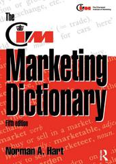 The CIM Marketing Dictionary: Edition 5