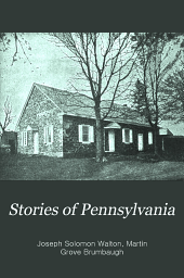 Stories of Pennsylvania: Or, School Readings from Pennsylvania History