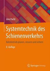 Systemtechnik des Schienenverkehrs: Bahnbetrieb planen, steuern und sichern, Ausgabe 8