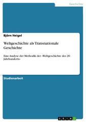 Weltgeschichte als Transnationale Geschichte: Eine Analyse der Methodik der »Weltgeschichte des 20. Jahrhunderts«