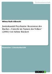 """Justizskandal Psychiatrie. Rezension des Buches """"Unrecht im Namen des Volkes"""" (2006) von Sabine Rückert"""