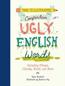 The Illustrated Compendium of Ugly English Words