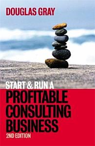 Start and Run a Profitable Consulting Business Book