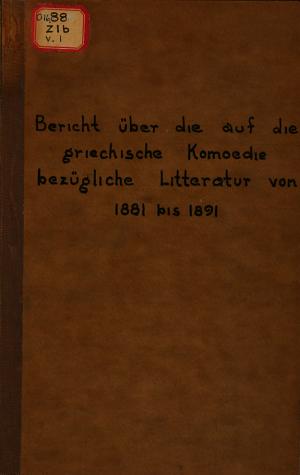 Bericht   ber die auf die griechische Kom  die bez  gliche Litteratur von 1881 bis 1891 PDF