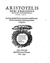 Aristotelis peri hermeneias[!] sive de interpretatione, lib. I.