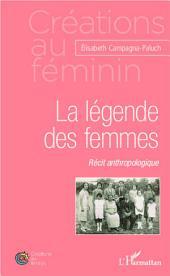 La légende des femmes: Récit anthropologique