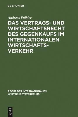 Das Vertrags  und Wirtschaftsrecht des Gegenkaufs im internationalen Wirtschaftsverkehr PDF