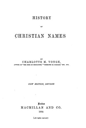History of Christian names  By the author of The heir of Redclyffe  By C M  Yonge PDF