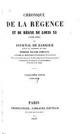 Chronique de la régence et du règne de Louis XV (1718-1763): ou, Journal de Barbier, Volumes5à6