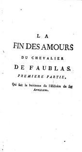 La Fin Des Amours Du Chevalier De Faublas: Qui fait la huitieme de l'Histoire de ses Aventures, Volume1