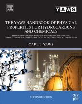 The Yaws Handbook of Physical Properties for Hydrocarbons and Chemicals: Physical Properties for More Than 54,000 Organic and Inorganic Chemical Compounds, Coverage for C1 to C100 Organics and Ac to Zr Inorganics, Edition 2