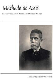 Machado de Assis: Reflections on a Brazilian Master Writer