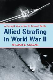 Allied Strafing in World War II: A Cockpit View of Air to Ground Battle
