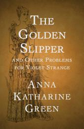 The Golden Slipper: And Other Problems for Violet Strange