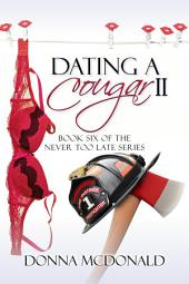 Dating A Cougar II (Contemporary Romance, Humor): Book 6 of the Never Too Late Series