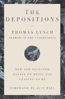 The Depositions  New and Selected Essays on Being and Ceasing to Be PDF