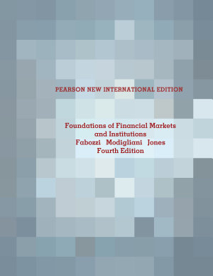 Foundations of Financial Markets and Institutions  Pearson New International Edition