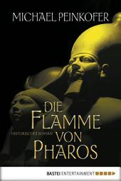 Die Flamme von Pharos: Historischer Roman