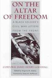 On the Altar of Freedom: A Black Soldier's Civil War Letters from the Front