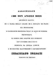 Allocuzione che don Angelo Rizzi arciprete eletto di S. Maria delle Grazie di S. Donato di Piave ... pronunziava il giorno del solenne suo ingresso 24 settembre 1837 dedicata da quella Comune a monsignor ... Sebastiano Soldati vescovo di Treviso