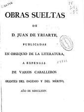 Obras sueltas de D. Juan de Yriarte: Volumen 1