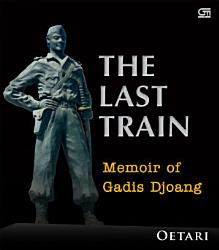 The Last Train Memoir Of A Girl During The Indonesian National Revolution Book PDF