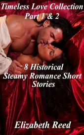 Timeless Love Collection Part 1 & 2: 8 Historical Steamy Romance Short Stories