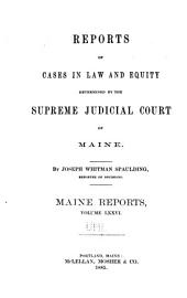 Maine Reports: Cases Argued and Determined in the Supreme Judicial Court of Maine, Volume 76