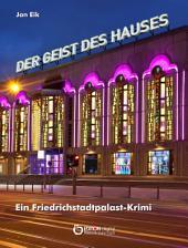 Der Geist des Hauses: Ein Friedrichstadtpalastkrimi