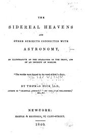 The Sidereal Heavens and Other Subjects Connected with Astronomy: As Illustrative of the Character of the Deity, and of an Infinity of Worlds