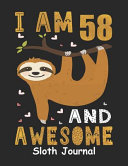 I Am 58 And Awesome Sloth Journal