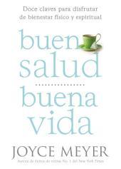 Buena Salud, Buena Vida: Doce Claves para Disfrutar de Bienestar Físico y Espiritual