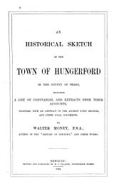 An Historical Sketch of the Town of Hungerford in the County of Berks, Including a List of Constables, and Extracts from Their Accounts, Together with an Abstract of the Ancient Town Records, and Other Local Documents