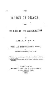 The Reign of Grace from Its Rise to Its Consummation: With an Introductory Essay