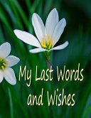 My Last Words and Wishes