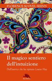 Il magico sentiero dell'intuizione: (Dall'autrice che ha ispirato Louise Hay)