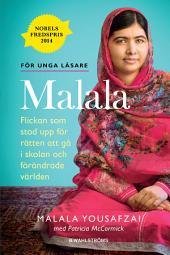 Malala - Flickan som stod upp för rätten att gå i skolan och förändrade världen.: För unga läsare