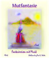 Mutfantasie: Fantasiereisen und Mutsprüche für Klein und Groß