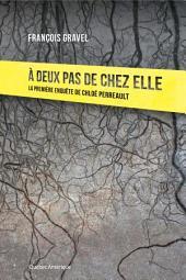 À deux pas de chez elle - La première enquête de Chloé Perreault