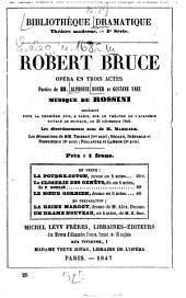 Robert Bruce: Opéra en 3 actes. Paroles de MM. Alphonse Royer et Gustave Vaez. Musique [Gioacchino] Rossini
